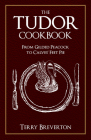 The Tudor Cookbook: From Gilded Peacock to Calves' Feet Pie Cover Image