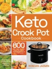 Keto Crock Pot Cookbook: 600 Easy & Delicious Crock Pot Recipes for Rapid Weight Loss & Burn Fat Forever (Crock Pot Cookbook for Beginners and Cover Image
