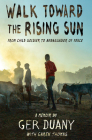 Walk Toward the Rising Sun: From Child Soldier to Ambassador of Peace Cover Image