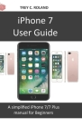 iPhone 7 User Guide: A simplified iPhone 7/7 plus manual for Beginners Cover Image