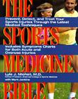 The Sports Medicine Bible: Prevent, Detect, and Treat Your Sports Injuries Through the Latest Medical Techniques Cover Image