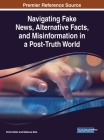 Navigating Fake News, Alternative Facts, and Misinformation in a Post-Truth World Cover Image