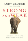 Strong and Weak: Embracing a Life of Love, Risk and True Flourishing Cover Image