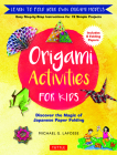 Origami Activities for Kids: Discover the Magic of Japanese Paper Folding, Learn to Fold Your Own Origami Models (Includes 8 Folding Papers) Cover Image