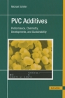 PVC Additives: Performance, Chemistry, Developments, and Sustainability Cover Image