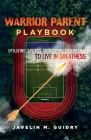Warrior Parent Playbook: Utilizing Sports to Inspire Children to Live in Greatness Cover Image