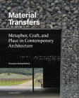 Material Transfers: Metaphor, Craft, and Place in Contemporary Architecture Cover Image