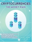 Cryptocurrencies The Money Rain: Take Your Face Mask Off, Trade Crypto and Impress Them from Now. Find Out 5+ Home Based Business to Achieve Financial Cover Image