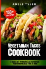 Vegetarian Tacos Cookbook: 2 Books In 1: 77 Recipes (x2) To Prepare Vegetarian Mexican Food At Home Cover Image