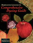 Maryanne Lincoln's Comprehensive Dyeing Guide: 10 Years of Recipes from the Dye Kitchen Cover Image