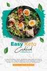 Easy Keto Cookbook: A collection of Easy, Quick, and Mouth-watering Recipes Contatining Low-carb, High-Fat Nutrition in This Easy Keto Coo Cover Image