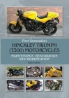 First Generation Hinckley Troumph (T300) Motorcycles: Maintenance, Restoration and Modification Cover Image