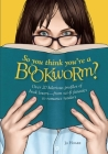 So You Think You're a Bookworm?: Over 20 Hilarious Profiles of Book Lovers--From Sci-Fi Fanatics to Romance Readers Cover Image