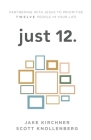 just 12.: Partnering with Jesus to Prioritize Twelve People in your Life Cover Image