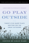 Linestorm Playwrights Present Go Play Outside: Twenty-Five Short Plays Written for the Great Outdoors (Applause Acting) Cover Image
