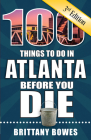 100 Things to Do in Atlanta Before You Die, 3rd Edition (100 Things to Do Before You Die) Cover Image