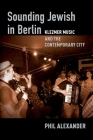 Sounding Jewish in Berlin: Klezmer Music and the Contemporary City Cover Image