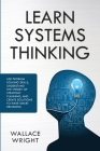 Learn Systems Thinking: Use Problem Solving Skills, Understand the Theory of Strategic Planning, and Create Solutions to Make Smart Decisions Cover Image