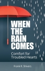 When the Rain Comes: Comfort for Troubled Hearts Cover Image