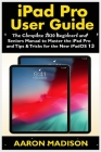 iPad Pro User Guide: The Complete 2020 Beginners and Seniors User Manual to Master the iPad Pro and Tips & Tricks for the New iPadOS 13 Cover Image
