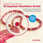 Twist, Turn & Tie: 50 Japanese Kumihimo Braids [With CDROM] Cover Image
