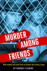 Murder Among Friends: How Leopold and Loeb Tried to Commit the Perfect Crime Cover Image
