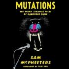 Mutations Lib/E: The Many Strange Faces of Hardcore Punk Cover Image