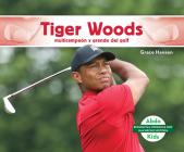 Tiger Woods: Multicampeón Y Grande del Golf (Tiger Woods: Golf Great & Multi-Major Champion) Cover Image