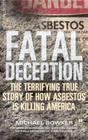 Fatal Deception: The Terrifying True Story of How Asbestos Is Killing America Cover Image