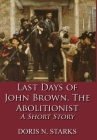Last Days of John Brown, The Abolitionist: A Short Story Cover Image