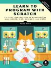 Learn to Program with Scratch: A Visual Introduction to Programming with Games, Art, Science, and Math Cover Image
