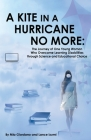 A Kite in a Hurricane No More: The Journey of One Young Woman Who Overcame Learning Disabilities through Science and Educational Choice Cover Image