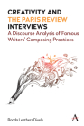 Creativity and the Paris Review Interviews: A Discourse Analysis of Famous Writers' Composing Practices Cover Image