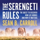 The Serengeti Rules Lib/E: The Quest to Discover How Life Works and Why It Matters Cover Image