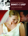 Digital Photography Boot Camp: A Step-By-Step Guide for Professional Wedding and Portrait Photographers Cover Image