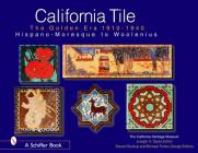 California Tile: The Golden Era, 1910-1940: Hispano-Moresque to Woolenius Cover Image