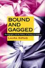 Bound and Gagged: Pornography and the Politics of Fantasy in America Cover Image