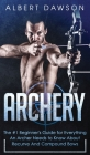 Archery: The #1 Beginner's Guide For Everything An Archer Needs To Know About Recurve And Compound Bows Cover Image