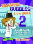 Beakers, Bubbles and the Bible 2: Even More Bible Lessons from the Science Lab Cover Image