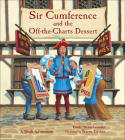 Sir Cumference and the Off-The-Charts Dessert (Charlesbridge Math Adventures) Cover Image