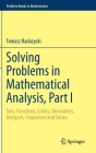 Solving Problems in Mathematical Analysis, Part I: Sets, Functions, Limits, Derivatives, Integrals, Sequences and Series (Problem Books in Mathematics) Cover Image