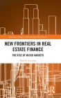 New Frontiers in Real Estate Finance: The Rise of Micro Markets (Routledge Studies in International Real Estate) Cover Image
