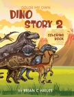 Color My Own Dino Story 2: An Immersive, Customizable Coloring Book for Kids (That Rhymes!) Cover Image