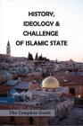 History, Ideology & Challenge Of Islamic State: The Complete Guide: Iraq History Timeline Cover Image