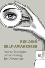 Building Self-Awareness: Proven Strategies For Increasing Self-Awareness: Ways To Improve Your Self-Awareness Cover Image