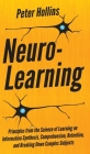 Neuro-Learning: Principles from the Science of Learning on Information Synthesis, Comprehension, Retention, and Breaking Down Complex Cover Image