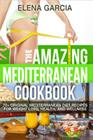 The Amazing Mediterranean Cookbook: 70 Original Mediterranean Diet Recipes for Weight Loss, Health, and Wellness Cover Image