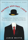 Crimes Against Logic: Exposing the Bogus Arguments of Politicians, Priests, Journalists, and Other Serial Offenders Cover Image