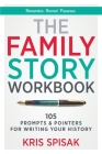 The Family Story Workbook: 105 Prompts & Pointers for Writing Your History Cover Image