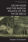 Oscar Wilde and the Radical Politics of the Fin de Siècle (Edinburgh Critical Studies in Victorian Culture) Cover Image